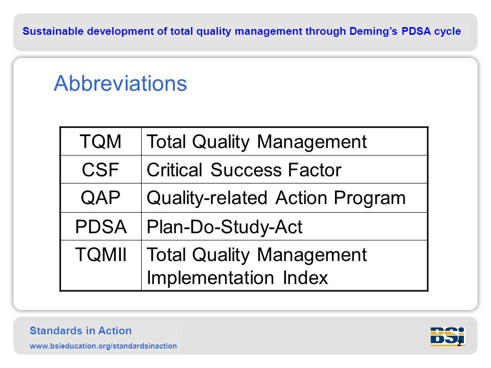 Sustainable development of total quality management through Deming's PDSA cycle Standards in Action www.bsieducation.org/standardsinaction Abbreviations TQMTotal Quality Management CSFCritical Success Factor QAPQuality-related Action Program PDSAPlan-Do-Study-Act TQMIITotal Quality Management Implementation Index 2