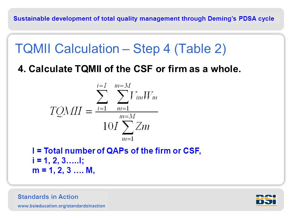 Sustainable development of total quality management through Deming's PDSA cycle Standards in Action www.bsieducation.org/standardsinaction TQMII Calculation – Step 4 (Table 2) 4.