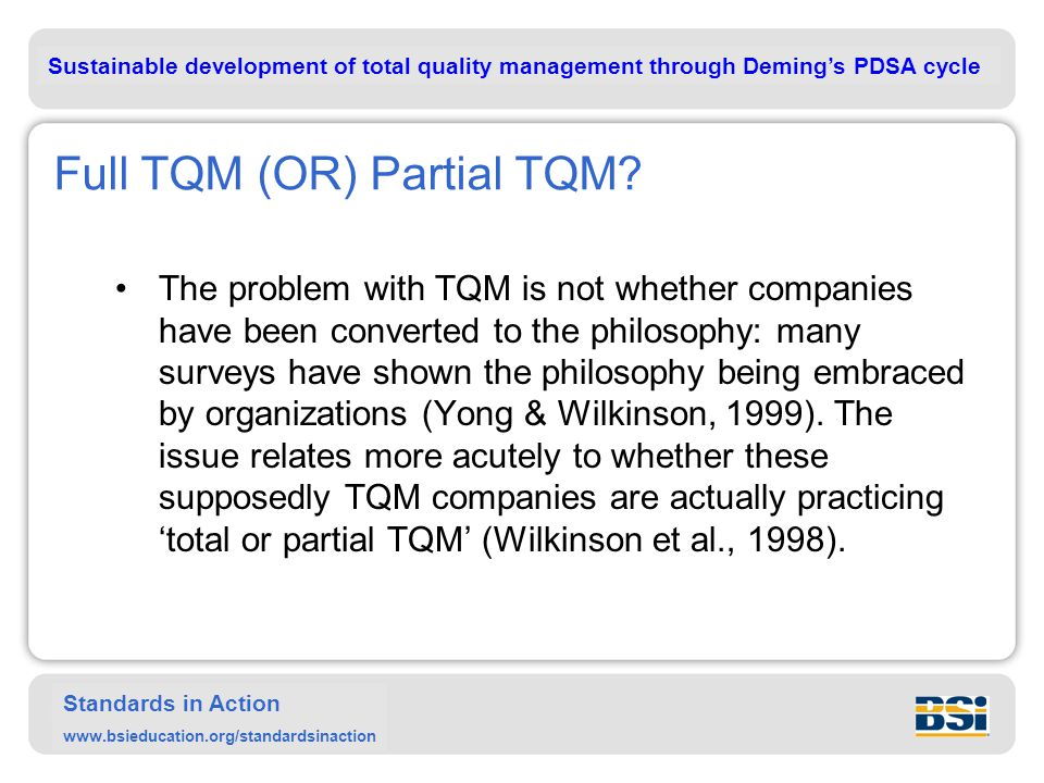 Sustainable development of total quality management through Deming's PDSA cycle Standards in Action www.bsieducation.org/standardsinaction Full TQM (OR) Partial TQM.