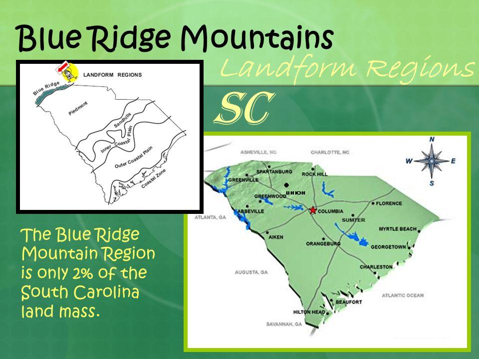 Blue Ridge Mountains Landform Regions The Blue Ridge Mountain Region is only 2% of the South Carolina land mass. SC