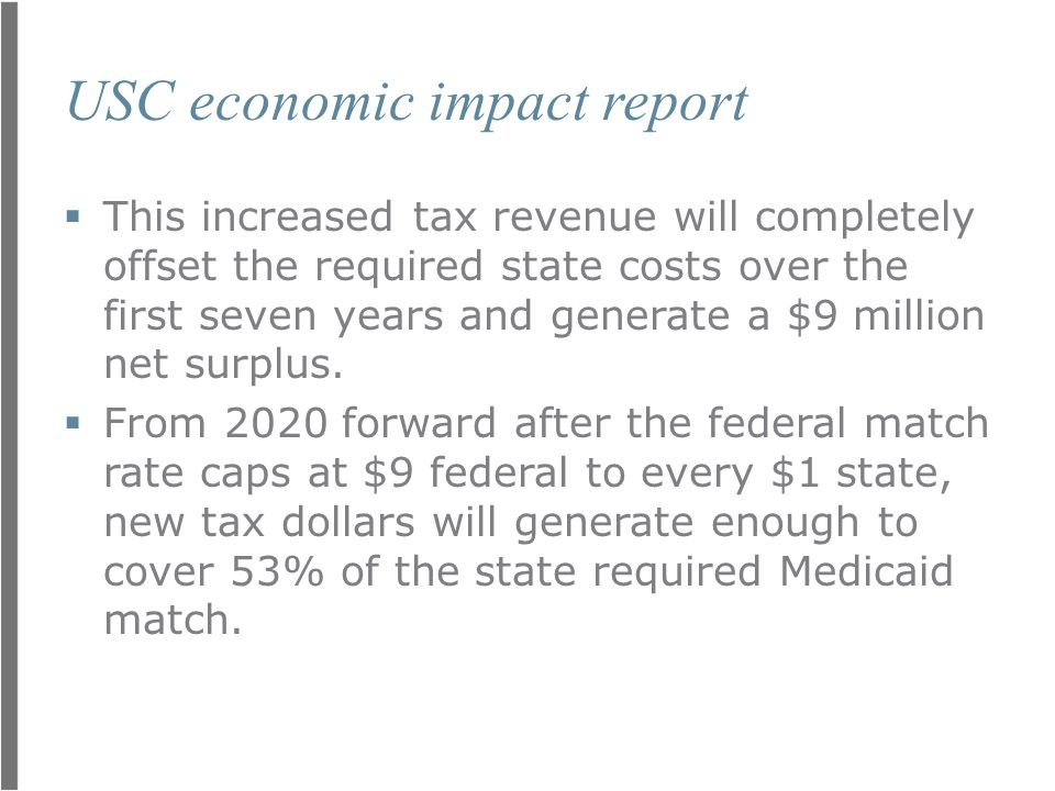 USC economic impact report  This increased tax revenue will completely offset the required state costs over the first seven years and generate a $9 m