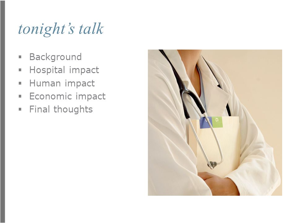 tonight's talk  Background  Hospital impact  Human impact  Economic impact  Final thoughts