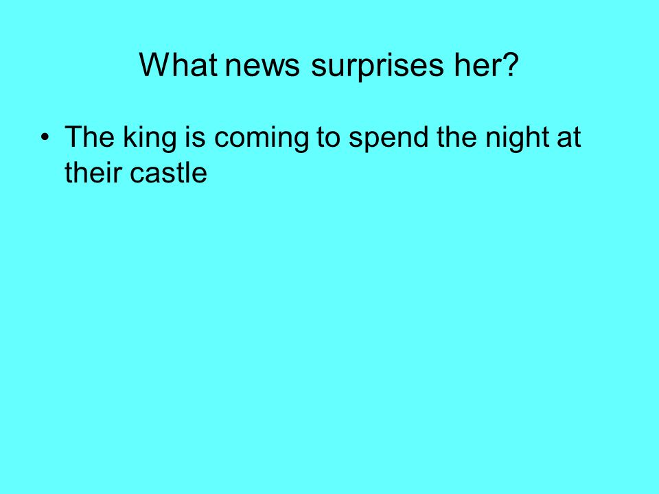 What news surprises her The king is coming to spend the night at their castle