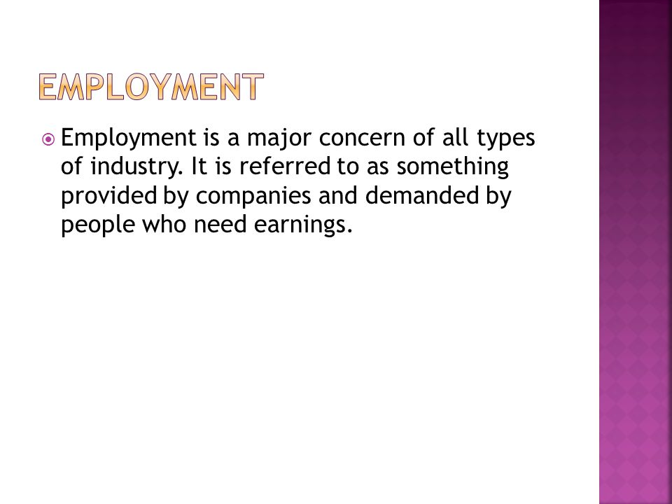  Employment is a major concern of all types of industry.