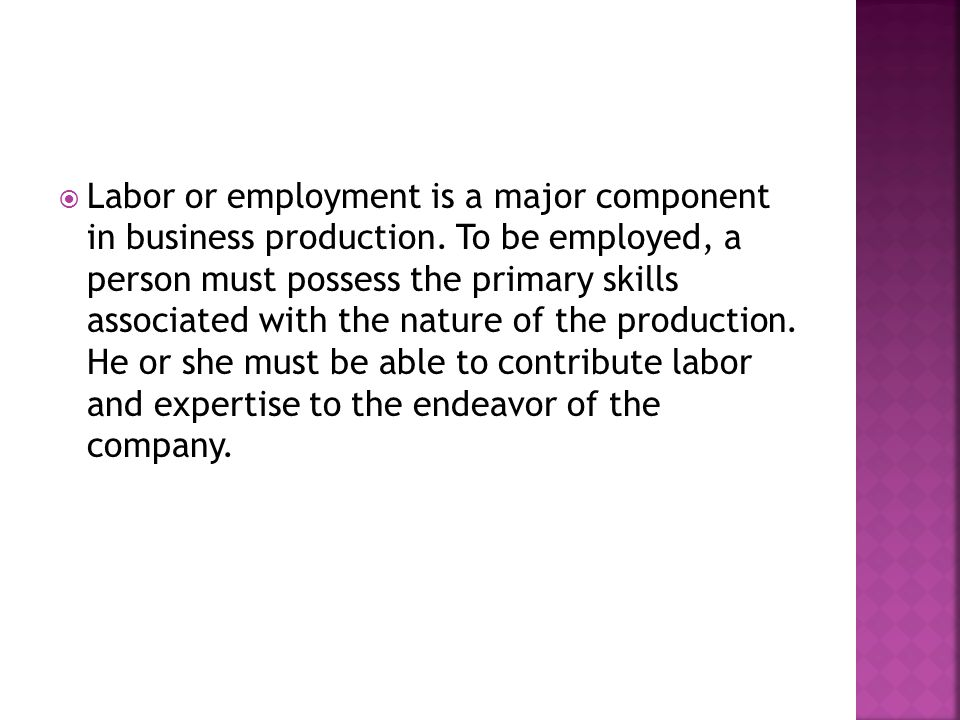  Labor or employment is a major component in business production.