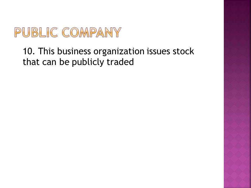 10. This business organization issues stock that can be publicly traded