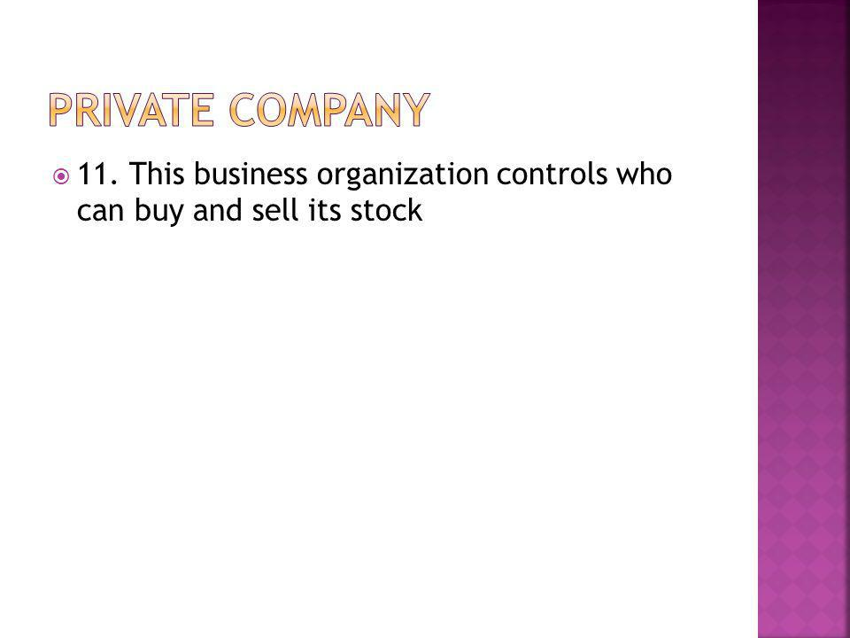  11. This business organization controls who can buy and sell its stock