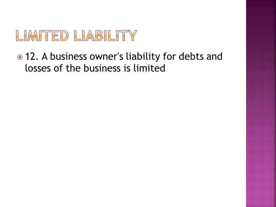  12. A business owner s liability for debts and losses of the business is limited