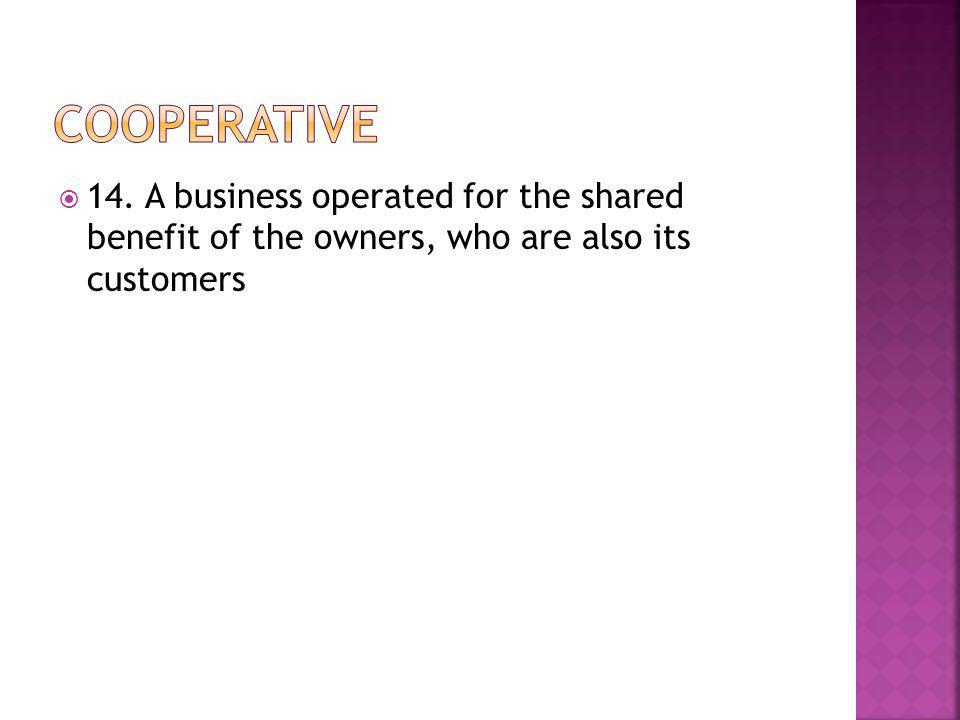  14. A business operated for the shared benefit of the owners, who are also its customers