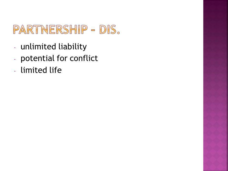 - unlimited liability - potential for conflict - limited life