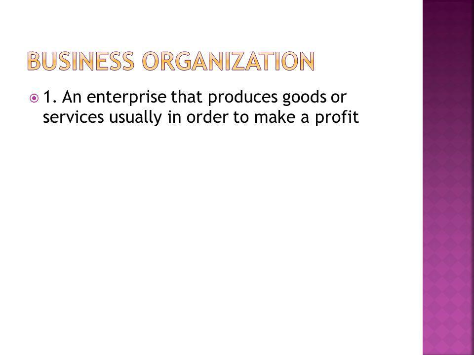  1. An enterprise that produces goods or services usually in order to make a profit