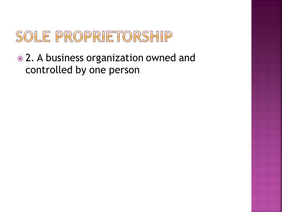  2. A business organization owned and controlled by one person