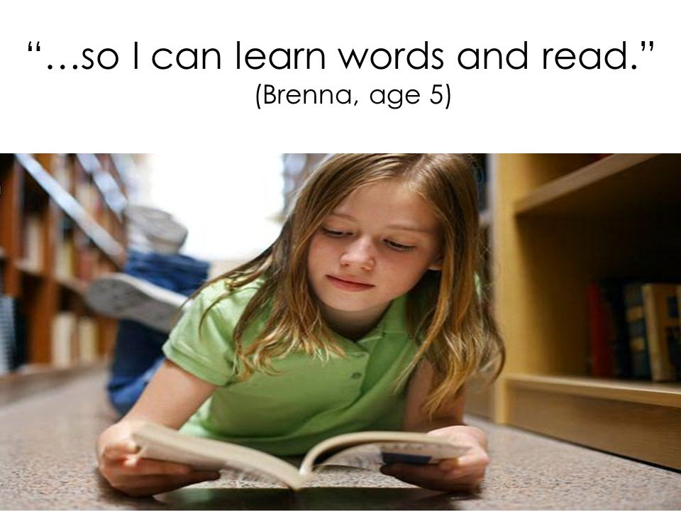 """""""…so I can learn words and read."""" (Brenna, age 5)"""