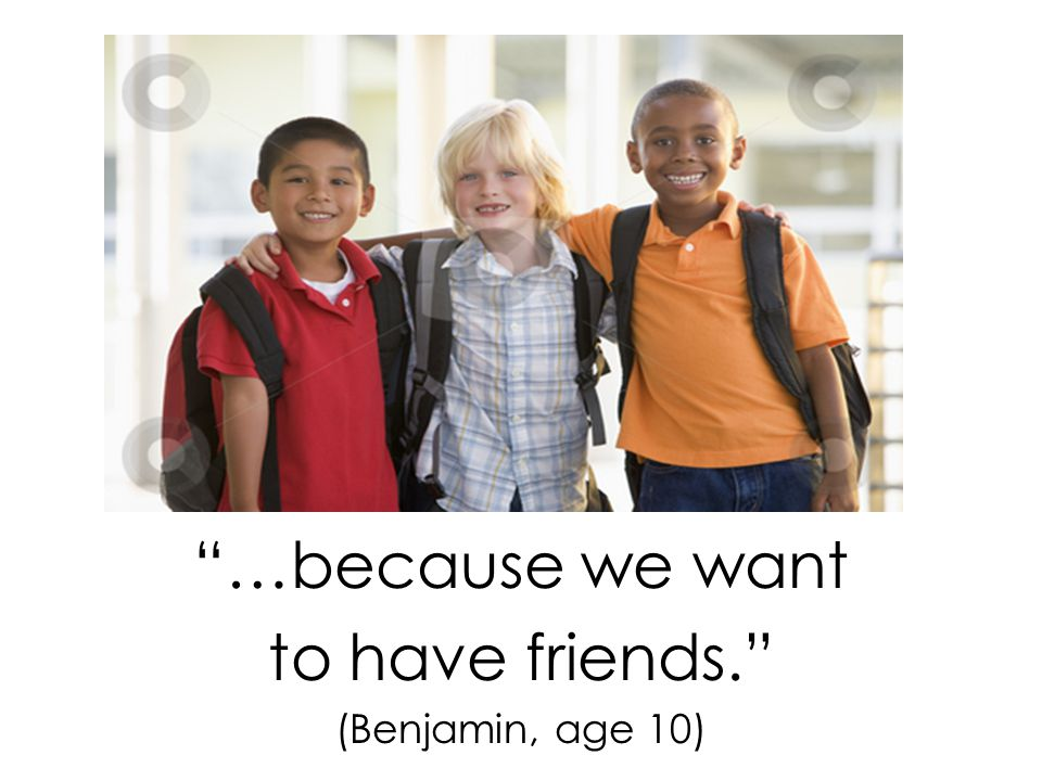 """""""…because we want to have friends."""" (Benjamin, age 10)"""