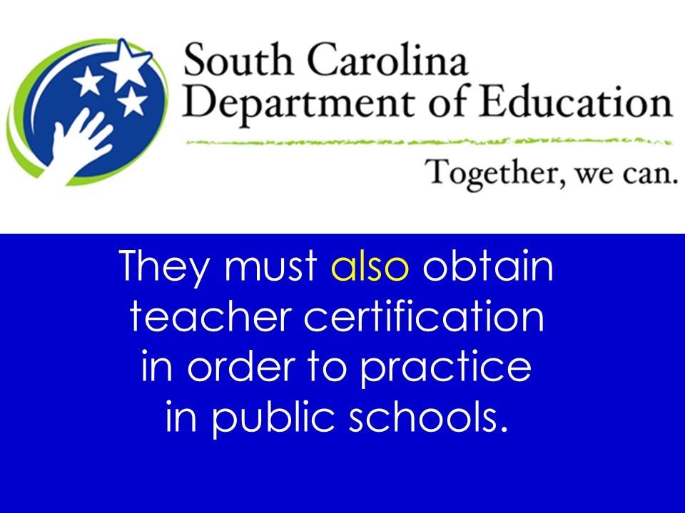 They must also obtain teacher certification in order to practice in public schools.