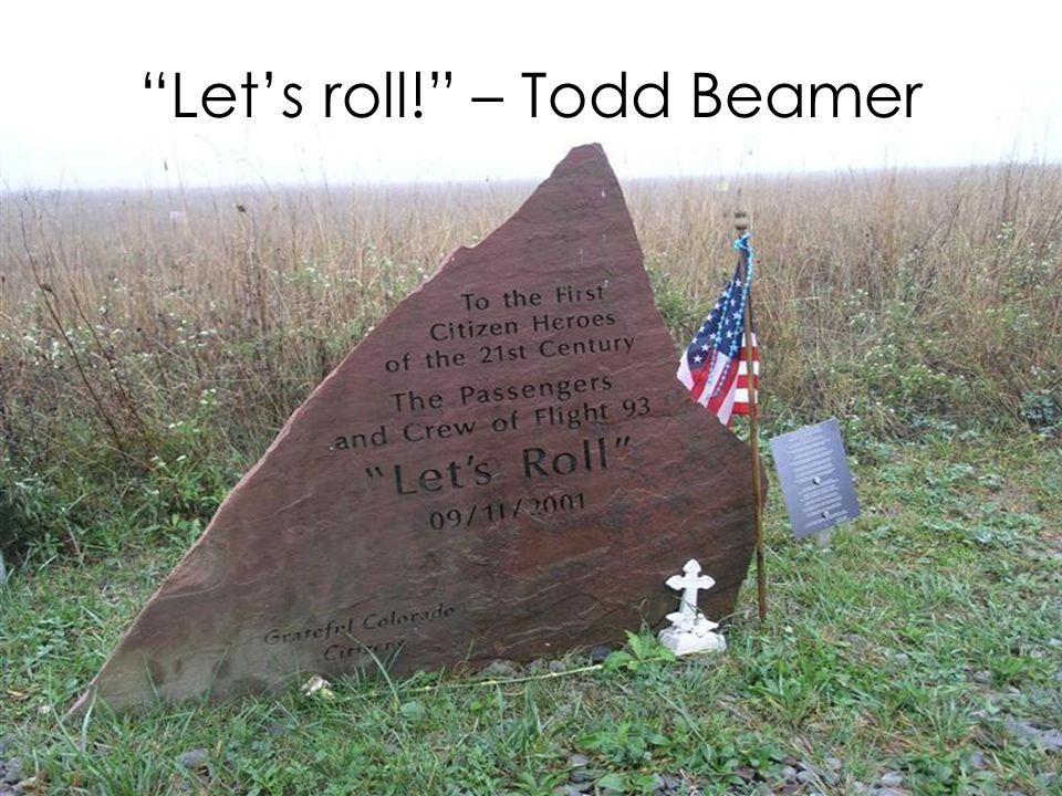 """Let's roll!"" – Todd Beamer"