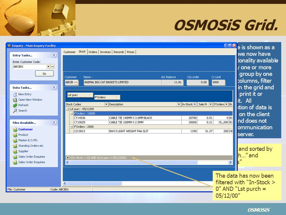 OSMOSiS Data here is shown as a grid and we now have the functionality available to sort by one or more columns, group by one or more columns, filter the data in the grid and export it, print it or transmit it.