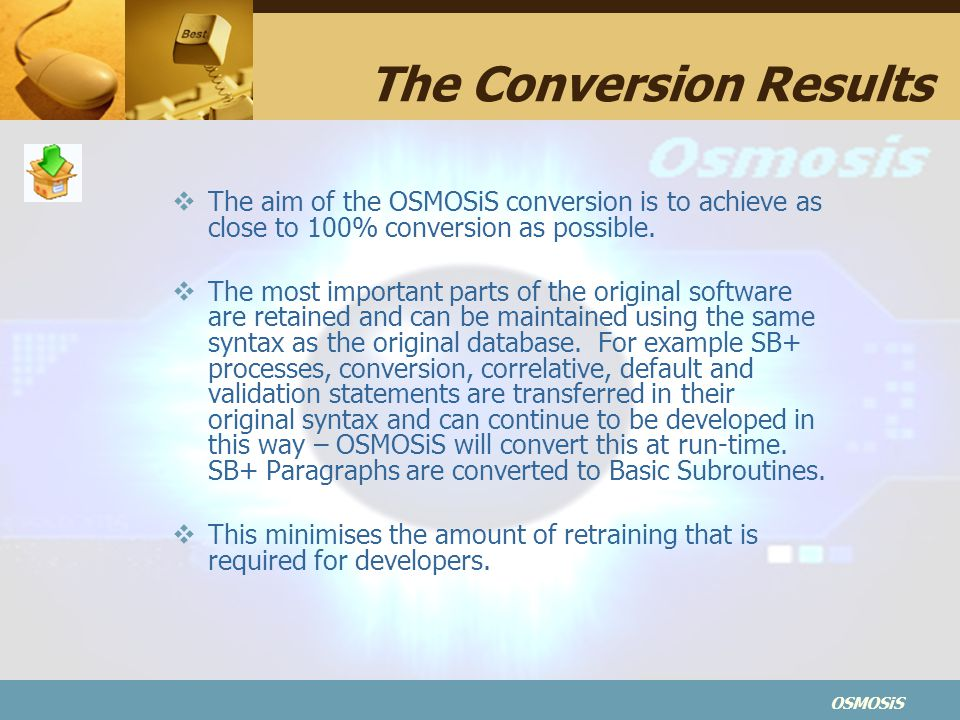 The Conversion Results  The aim of the OSMOSiS conversion is to achieve as close to 100% conversion as possible.