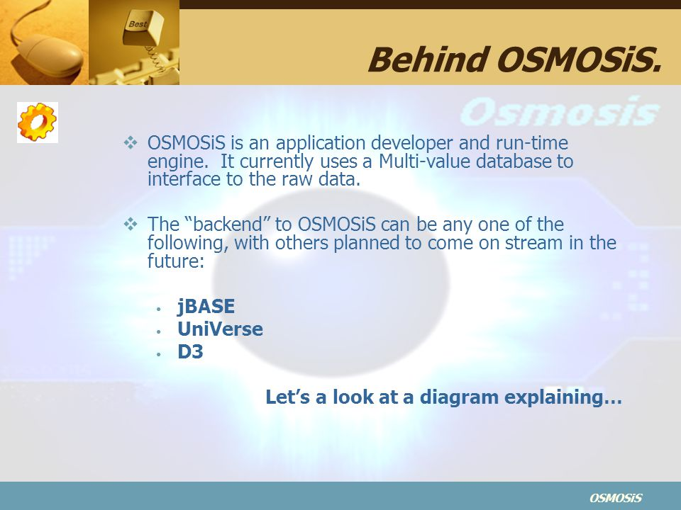 OSMOSiS Behind OSMOSiS. OSMOSiS is an application developer and run-time engine.