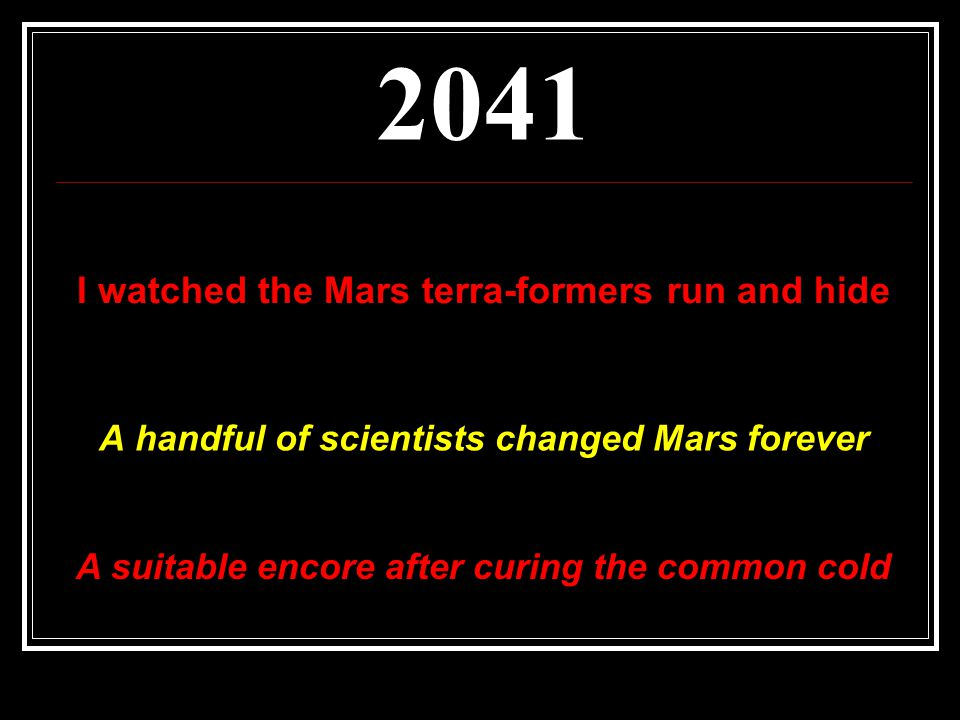 2041 A handful of scientists changed Mars forever I watched the Mars terra-formers run and hide A suitable encore after curing the common cold