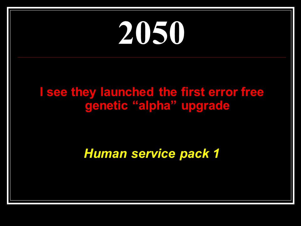 2050 Human service pack 1 I see they launched the first error free genetic alpha upgrade