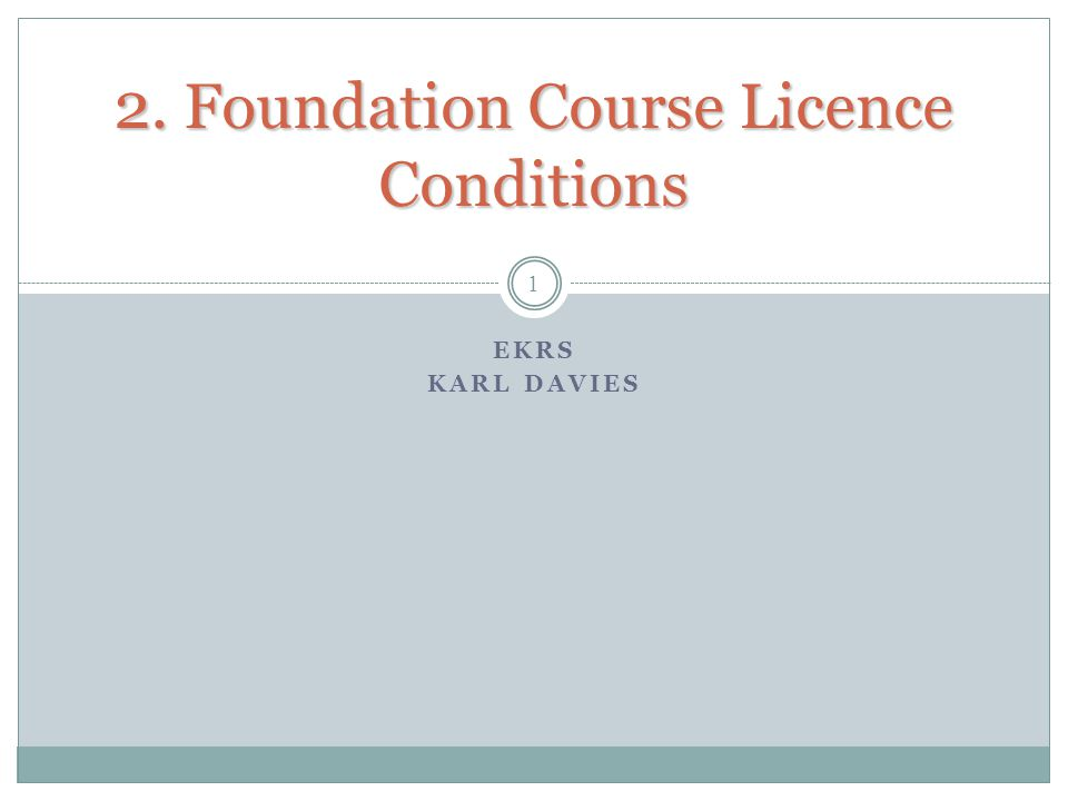 2. Foundation Course Licence Conditions 2. Foundation Course Licence Conditions EKRS KARL DAVIES 1