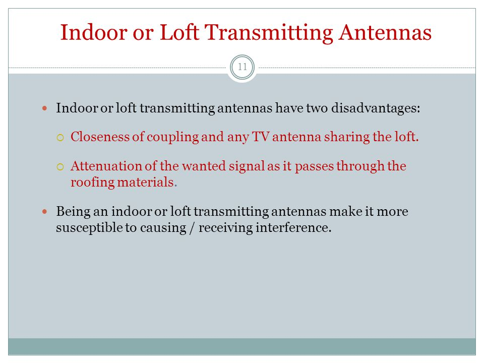 Indoor or Loft Transmitting Antennas Indoor or loft transmitting antennas have two disadvantages:  Closeness of coupling and any TV antenna sharing t