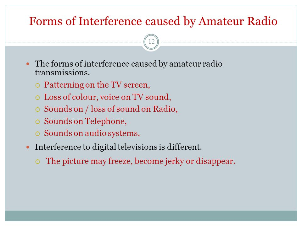 Forms of Interference caused by Amateur Radio The forms of interference caused by amateur radio transmissions.  Patterning on the TV screen,  Loss o