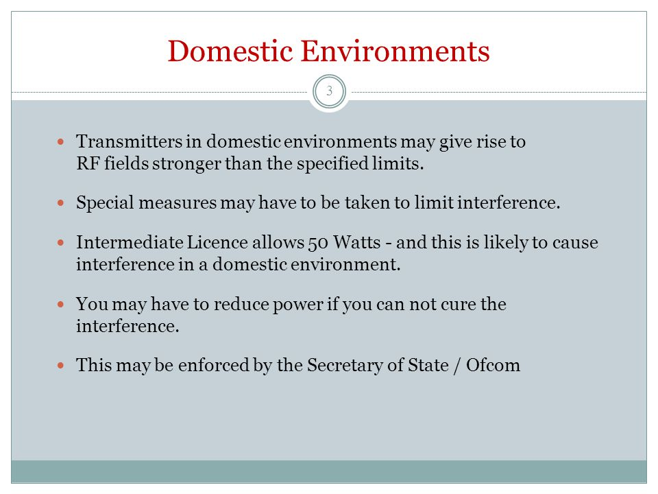 Domestic Environments Transmitters in domestic environments may give rise to RF fields stronger than the specified limits. Special measures may have t