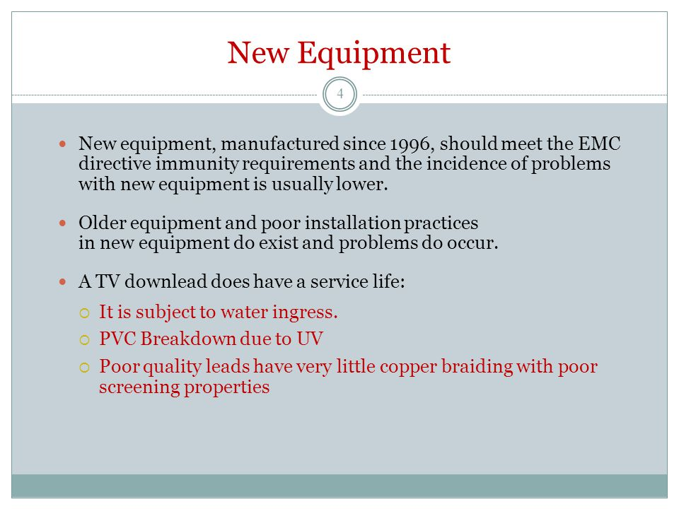 New Equipment New equipment, manufactured since 1996, should meet the EMC directive immunity requirements and the incidence of problems with new equip