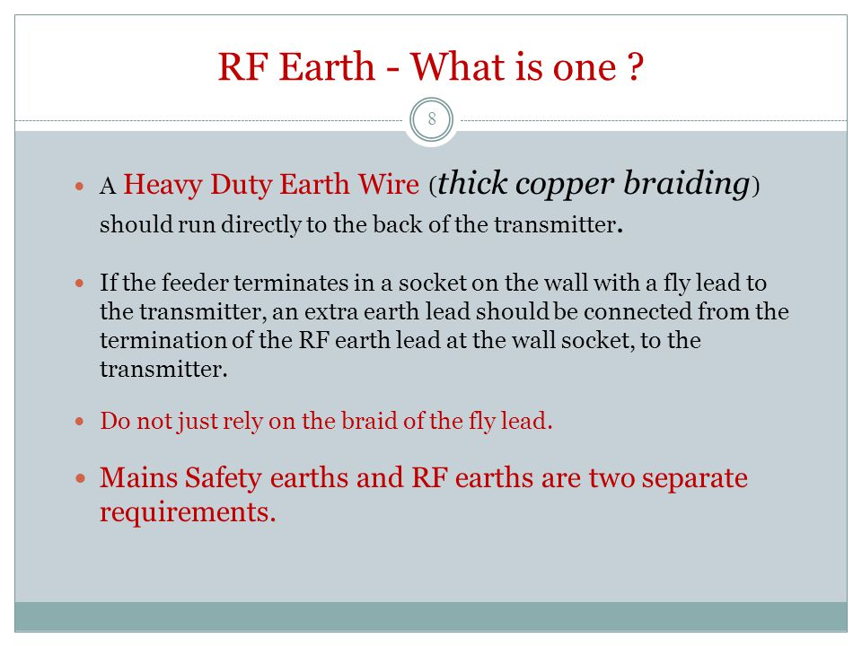 RF Earth - What is one ? A Heavy Duty Earth Wire ( thick copper braiding ) should run directly to the back of the transmitter. If the feeder terminate