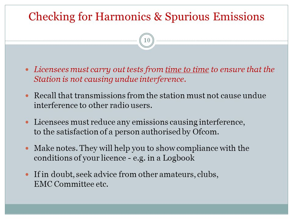 Checking for Harmonics & Spurious Emissions Licensees must carry out tests from time to time to ensure that the Station is not causing undue interfere