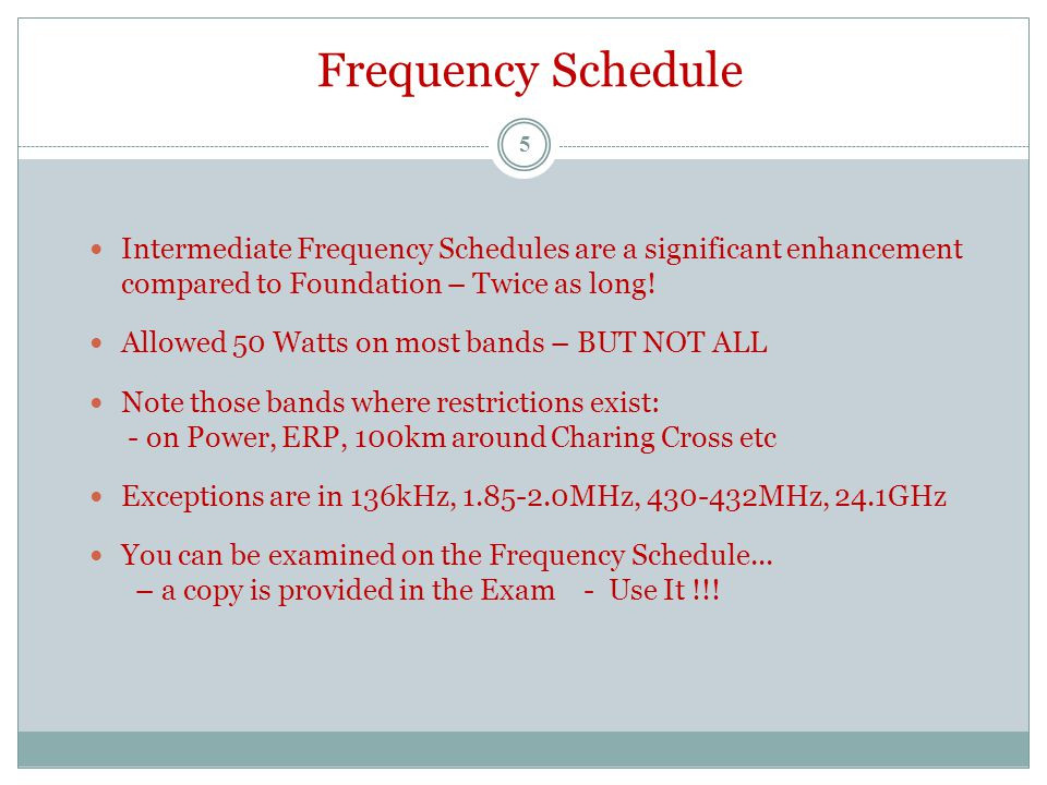Frequency Schedule Intermediate Frequency Schedules are a significant enhancement compared to Foundation – Twice as long! Allowed 50 Watts on most ban