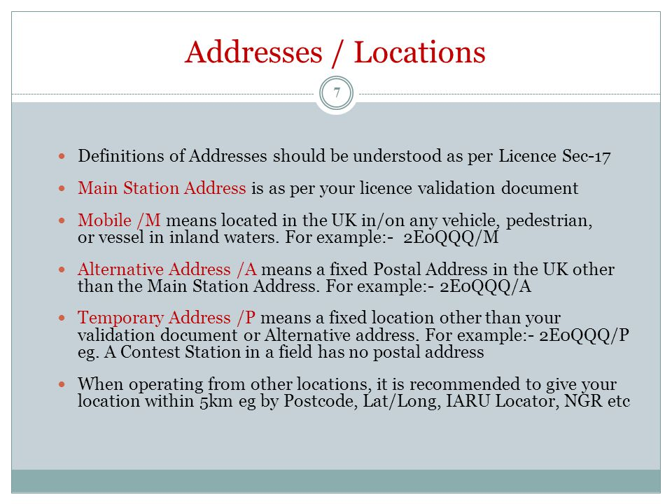 Addresses / Locations Definitions of Addresses should be understood as per Licence Sec-17 Main Station Address is as per your licence validation document Mobile /M means located in the UK in/on any vehicle, pedestrian, or vessel in inland waters.