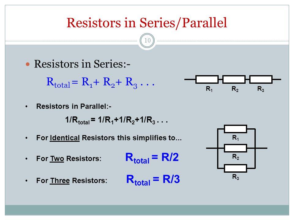 Resistors in Series/Parallel Resistors in Series:- R total = R 1 + R 2 + R 3...