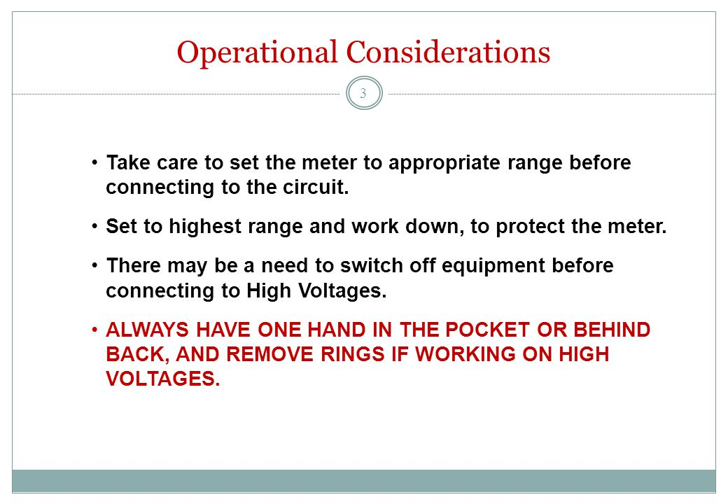 Operational Considerations Take care to set the meter to appropriate range before connecting to the circuit.