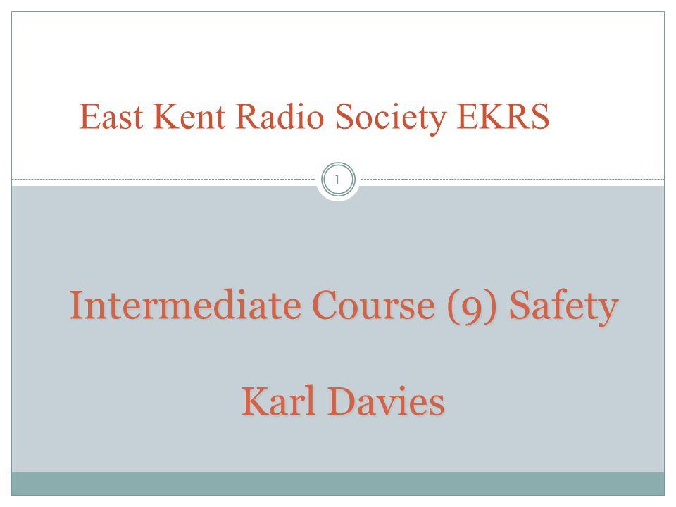 Intermediate Course (9) Safety Karl Davies East Kent Radio Society EKRS 1
