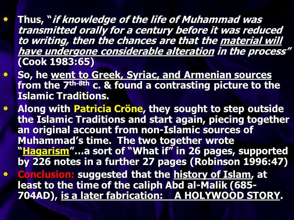 Michael Cook (1975, 1983): Michael Cook (1975, 1983): (Muhammad, Oxford, Oxford University Press, 1983) (Hagarism, Cambridge, Cambridge University Press, 1977) Took an even more radical approach, rejecting the traditional view on early Islamic history almost entirely (i.e.