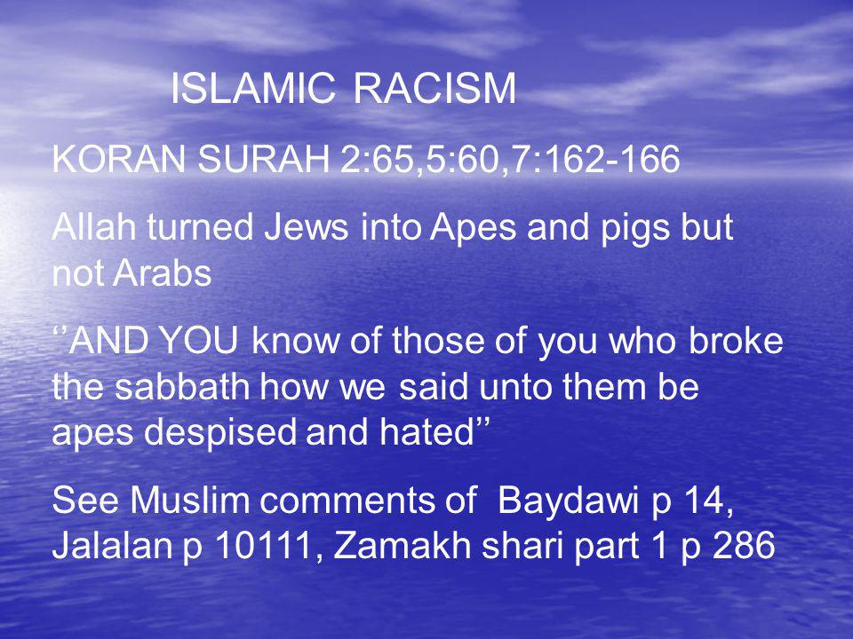 NOW THE Koran has MANY Literary defects: Not chronological Not chronological Endless repetitions Endless repetitions Jumps from one topic to the next Jumps from one topic to the next Inconsistencies in Arabic grammar, law, and theology Inconsistencies in Arabic grammar, law, and theology Arabic Verbs left out Arabic Verbs left out Has RACIST ideas Has RACIST ideas