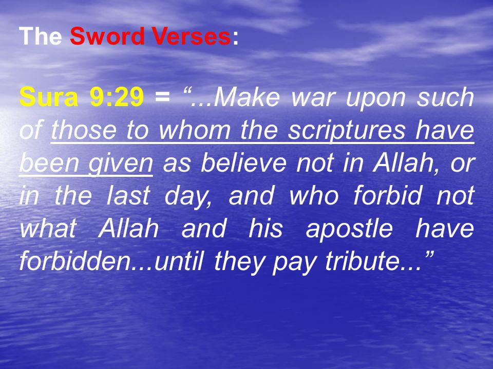 The Sword Verses: Sura 9:5: = But when the forbidden months are past, then fight and slay those who join other gods with Allah wherever you find them; besiege them, seize them, lay in wait for them with every kind of ambush..