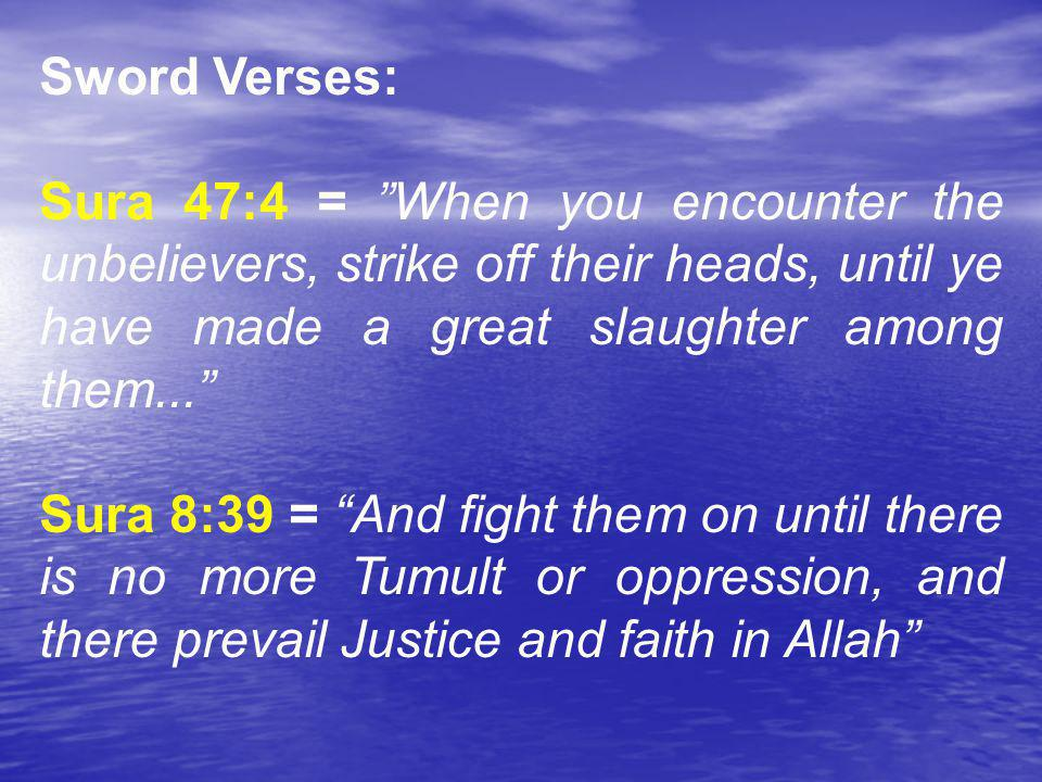 The Sword Verses: Sura 9:29 = ...Make war upon such of those to whom the scriptures have been given as believe not in Allah, or in the last day, and who forbid not what Allah and his apostle have forbidden...until they pay tribute...