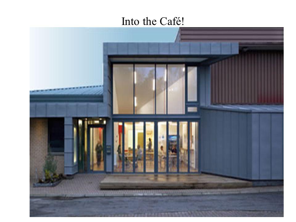 Into the Café!