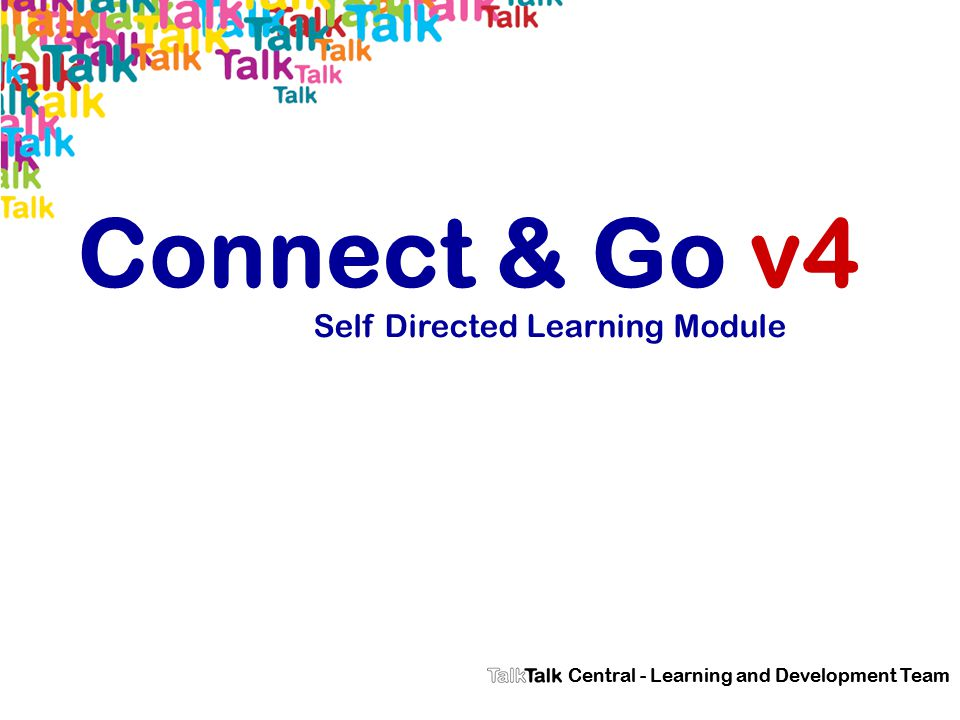 Connect & Go v4 Self Directed Learning Module Central - Learning and Development Team