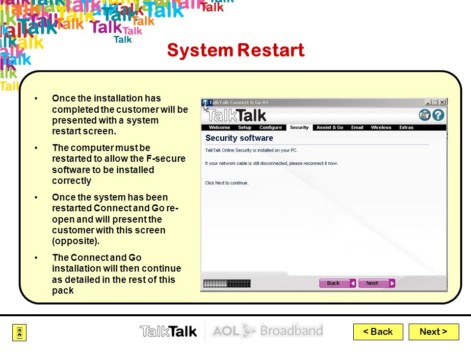 Next >  < Back System Restart Once the installation has completed the customer will be presented with a system restart screen.