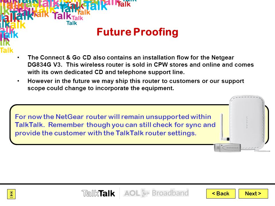Next >  < Back Future Proofing The Connect & Go CD also contains an installation flow for the Netgear DG834G V3.