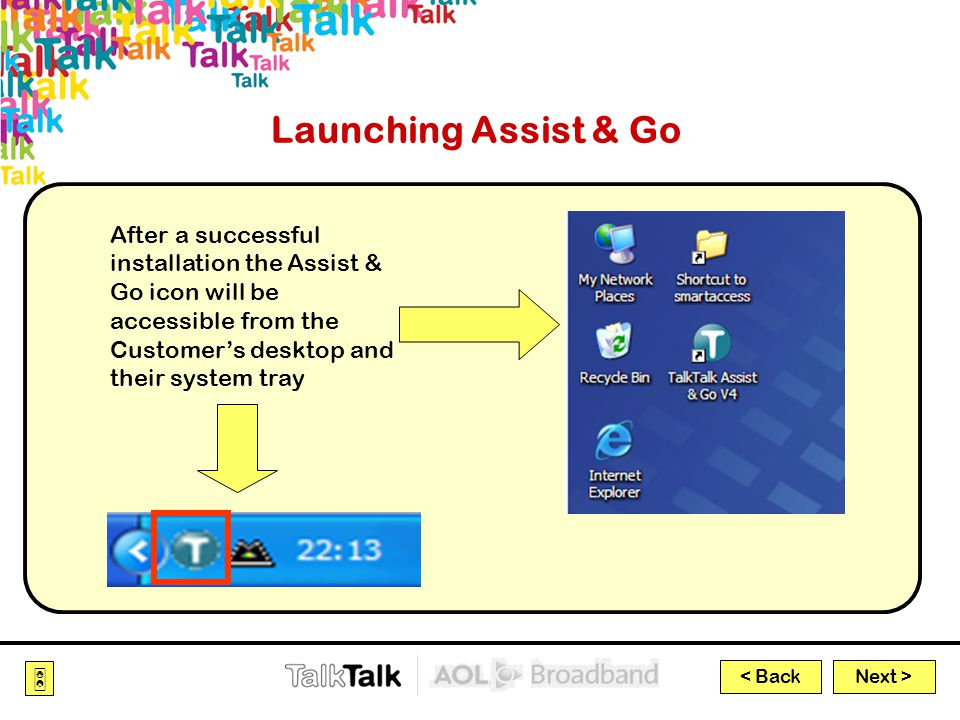 Next >  < Back After a successful installation the Assist & Go icon will be accessible from the Customer's desktop and their system tray Launching Assist & Go