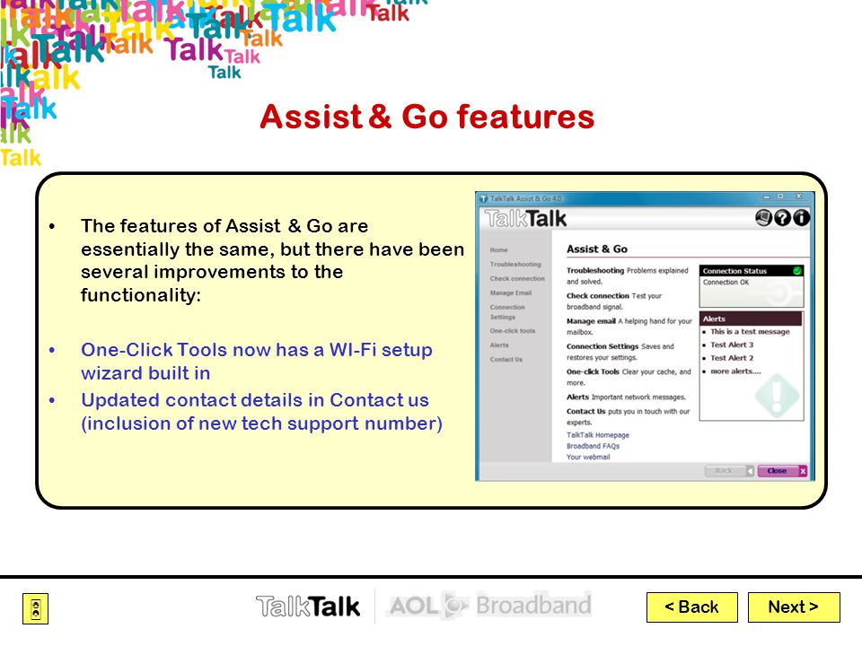 Next >  < Back Assist & Go features The features of Assist & Go are essentially the same, but there have been several improvements to the functionality: One-Click Tools now has a WI-Fi setup wizard built in Updated contact details in Contact us (inclusion of new tech support number)