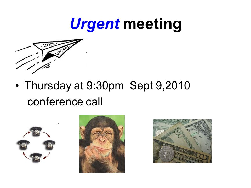 Urgent meeting Thursday at 9:30pm Sept 9,2010 conference call