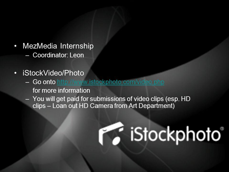 MezMedia Internship –Coordinator: Leon iStockVideo/Photo –Go onto http://www.istockphoto.com/video.phphttp://www.istockphoto.com/video.php for more in
