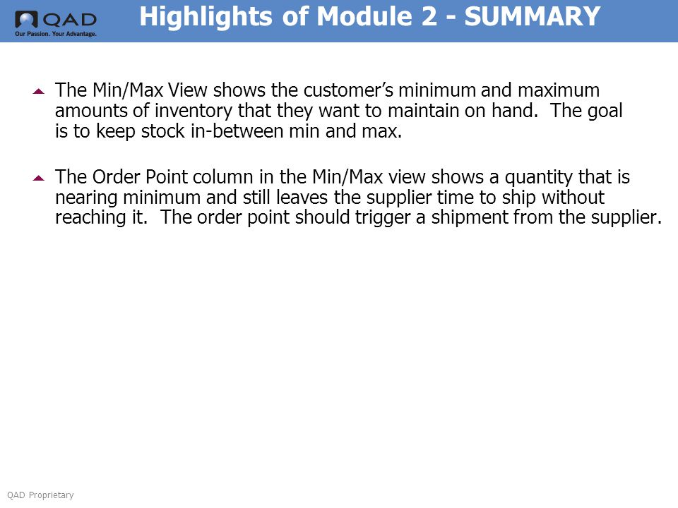 QAD Proprietary Highlights of Module 2 - SUMMARY  The Order Point column in the Min/Max view shows a quantity that is nearing minimum and still leaves the supplier time to ship without reaching it.
